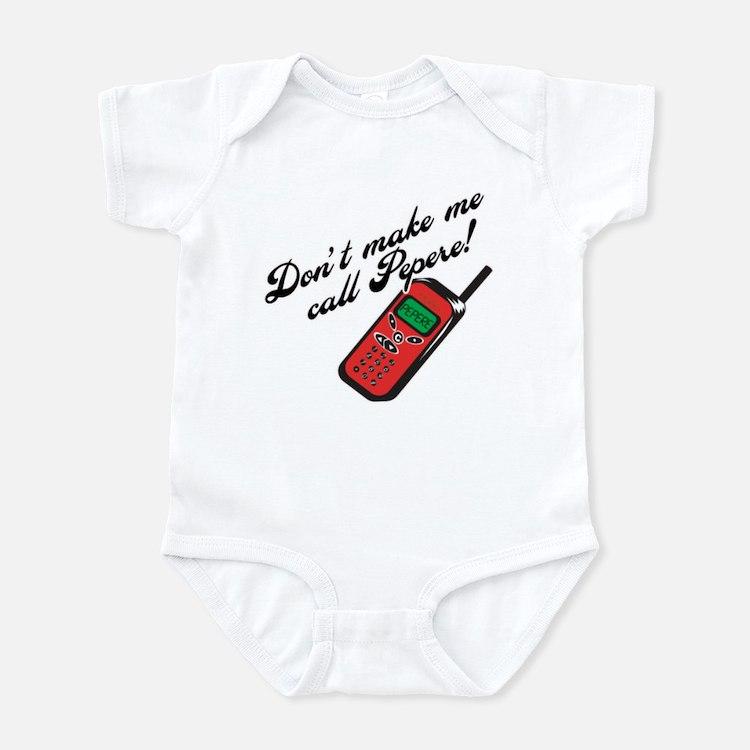Don't Make Me Call Pepere! Infant Bodysuit