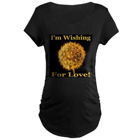 I'm Wishing For Love! Maternity Dark T-Shirt