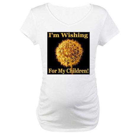 I'm Wishing For My Children Maternity T-Shirt