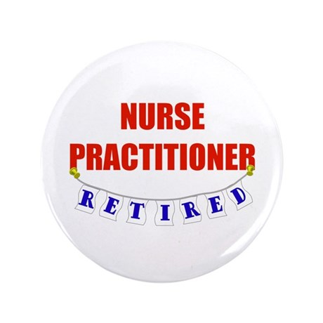 "Retired Nurse Practitioner 3.5"" Button"