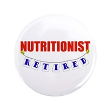 "Retired Nutritionist 3.5"" Button"