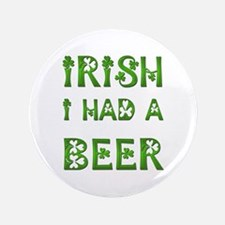 "IRISH I HAD A BEER 3.5"" Button"