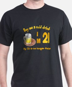 Buy me a cold drink I'm 21 T-Shirt
