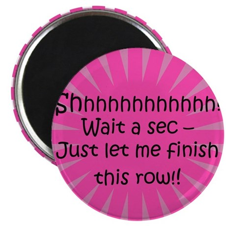 """Just Let Me Finish This Row - Knit 2.25"""" Magnet (1"""