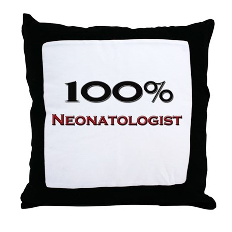 100 Percent Neonatologist Throw Pillow