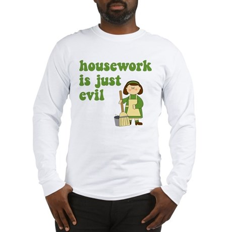 Housework is Evil Long Sleeve T-Shirt