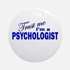 Trust Me I'm a Psychologist Ornament (Round)