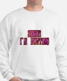 shhh i'm hunting t-shirts gifts Sweatshirt