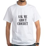 Ask Me About Crochet White T-Shirt