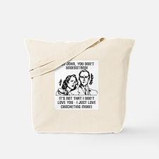 I Love Crocheting More - Croc Tote Bag