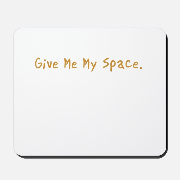 Give Me My Space Mousepad