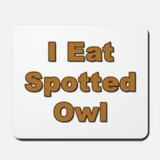 I eat spotted Owl Mousepad