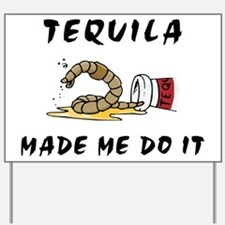 Tequila Made Me Do It Yard Sign