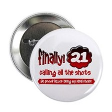 "Finally 21 calling all the shots 2.25"" Button"