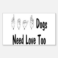 Deaf Dogs Need Love Too Rectangle Decal
