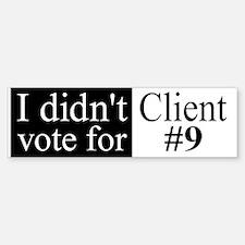 I didn't vote for Client #9 | Bumper Bumper Bumper Sticker