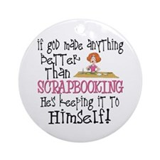 Anything Better Than Scrapbooking Ornament (Round)