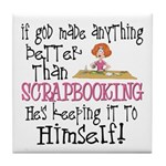 Anything Better Than Scrapbooking Tile Coaster