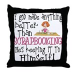 Anything Better Than Scrapbooking Throw Pillow