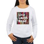 Live Laugh Bead Women's Long Sleeve T-Shirt