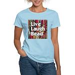 Live Laugh Bead Women's Light T-Shirt