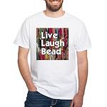 Live Laugh Bead White T-Shirt