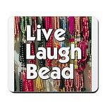 Live Laugh Bead Mousepad