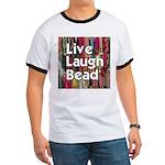 Live Laugh Bead Ringer T