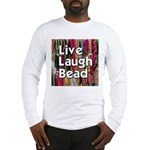 Live Laugh Bead Long Sleeve T-Shirt
