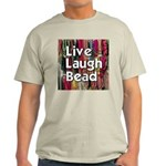 Live Laugh Bead Light T-Shirt