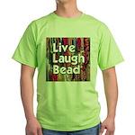 Live Laugh Bead Green T-Shirt