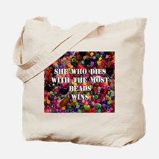 She Who Dies With The Most Be Tote Bag