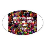 She Who Dies With The Most Be Oval Sticker