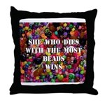 She Who Dies With The Most Be Throw Pillow