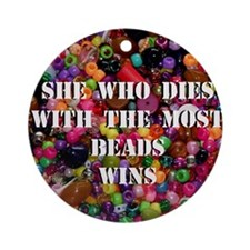 She Who Dies With The Most Be Ornament (Round)