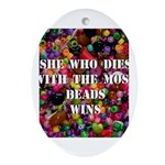 She Who Dies With The Most Be Oval Ornament