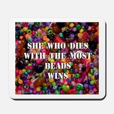 She Who Dies With The Most Be Mousepad