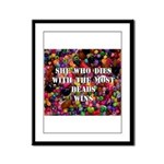 She Who Dies With The Most Be Framed Panel Print
