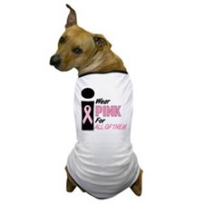 I Wear Pink For All Of Them 9 Dog T-Shirt