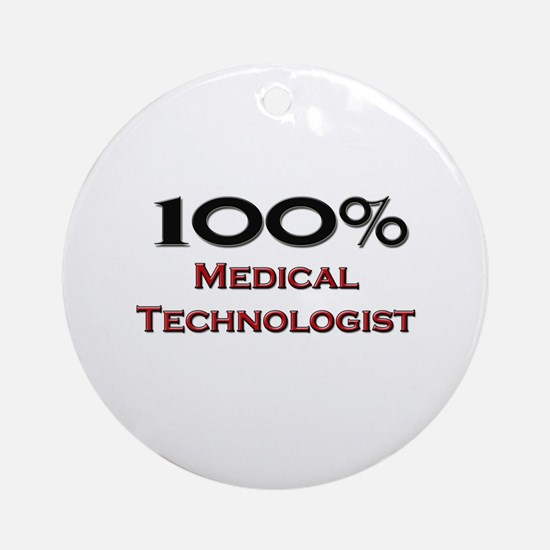 100 Percent Medical Technologist Ornament (Round)
