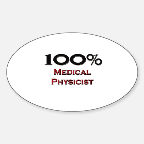 100 Percent Medical Physicist Oval Decal