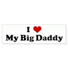 I Love My Big Daddy Bumper Bumper Sticker