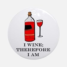 I wine therefore I am Ornament (Round)