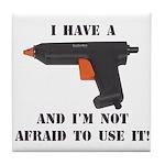 I Have A Glue Gun Tile Coaster