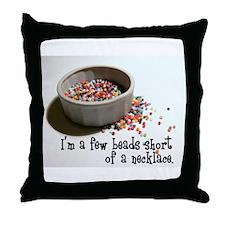 I'm A Few Beads Short Throw Pillow
