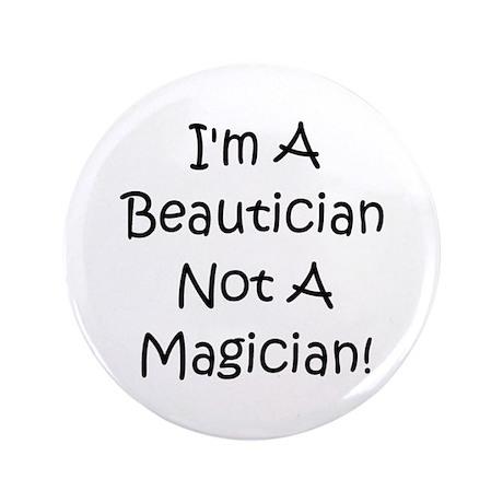 "Beautician Not Magician! 3.5"" Button"