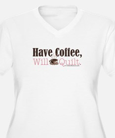 Have Coffee, Will Quilt T-Shirt