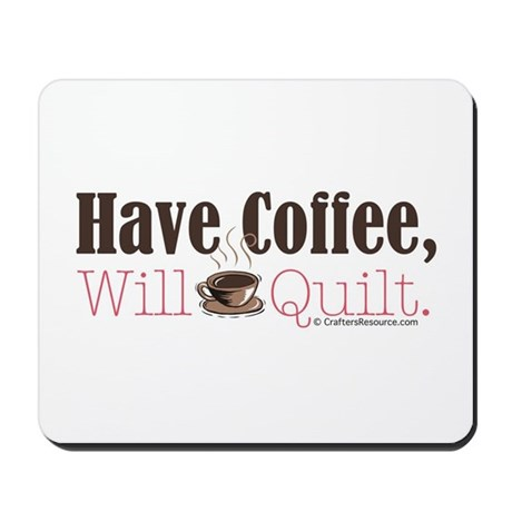 Have Coffee, Will Quilt Mousepad