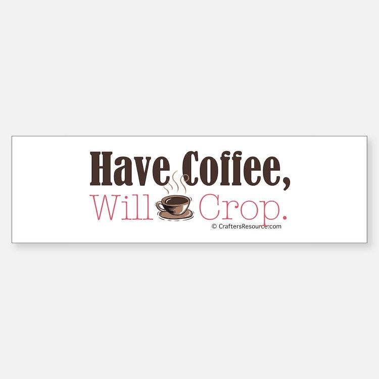 Have Coffee, Will Crop Bumper Bumper Bumper Sticker