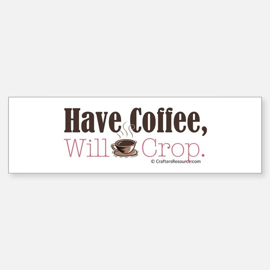 Have Coffee, Will Crop Bumper Car Car Sticker
